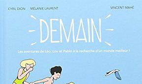 Demain : les aventures de Léo,  Lou et Pablo à la recherche  d'un monde meilleur  de Cyril Dion et Mélanie Laurent